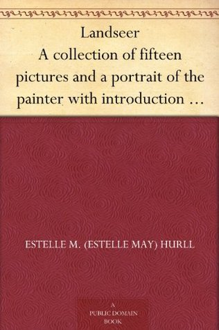 Landseer A collection of fifteen pictures and a portrait of the painter with introduction and interpretation  by  Estelle M. Hurll