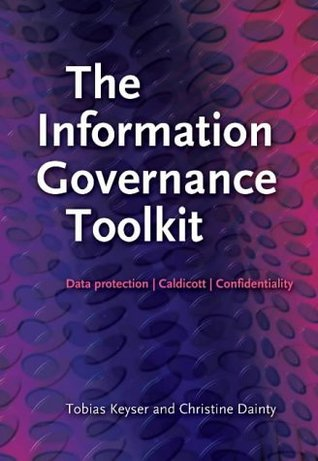 The Information Governance Toolkit: Data Protection, Caldicott, Confidentiality Tobias Keyser