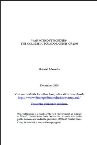 War without Borders: The Colombia-Ecuador Crisis of 2008  by  Gabriel Marcella