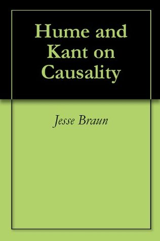 Hume and Kant on Causality Jesse Braun