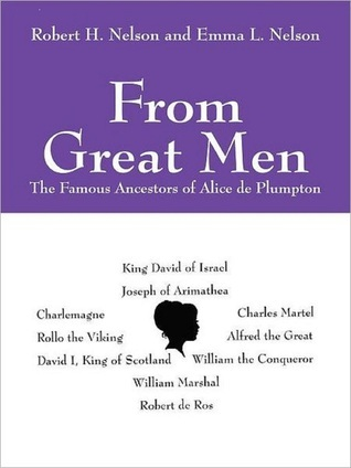 From Great Men: The Famous Ancestors of Alice de Plumpton  by  Robert H. Nelson