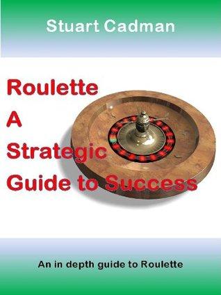 Roulette A Strategic Guide to Success  by  Stuart Cadman