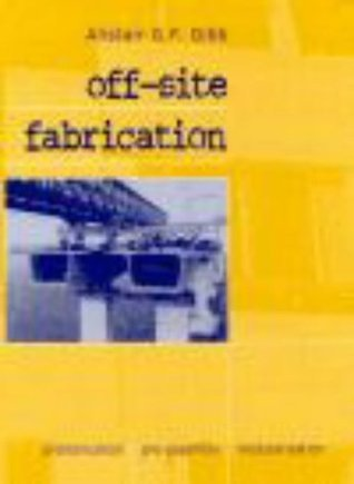 Off-Site Fabrication: Prefabrication, Pre-Assembly and Modularisation  by  Alistair G.F. Gibb