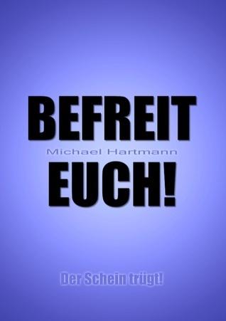 Befreit Euch!: Der Schein trügt! Michael Hartmann
