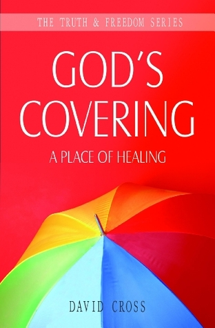 Gods Covering: A Place of Healing (The Truth & Freedom Series) David Cross