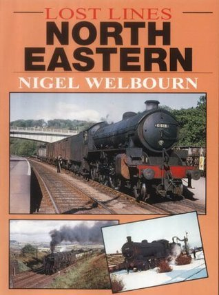 Lost Lines: North Eastern  by  Nigel Welbourn