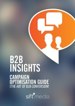 Campaign Optimisation Guide: The Art of B2B Conversion  by  Ed Martin