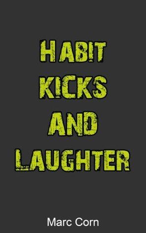 Habit, Kicks and Laughter Marc Corn
