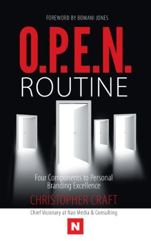 O.P.E.N. Routine: Four Components to Personal Branding Excellence  by  Christopher  Craft