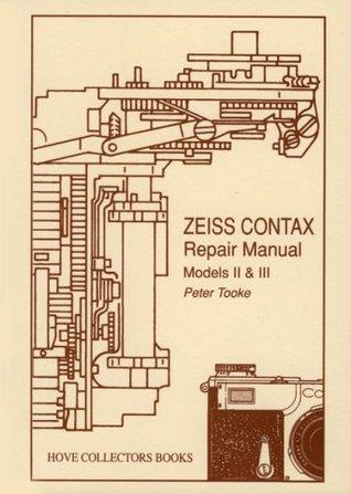 Zeiss Contax Repair Manual: Models II & III Peter Tooke