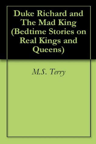 Duke Richard and The Mad King  by  M.S. Terry