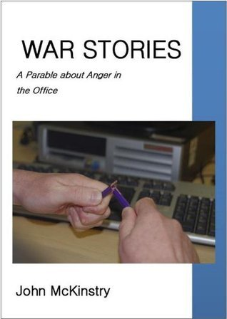 War Stories - A parable about anger in the office John Mckinstry