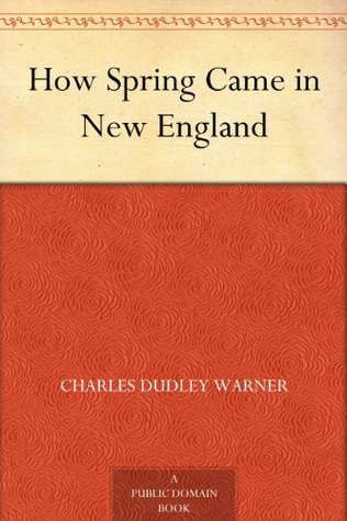 How Spring Came in New England Charles Dudley Warner