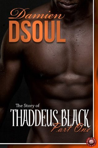 The Story of Thaddeus Black, Part One Damien Dsoul