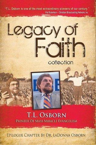 Legacy of Faith: T.L. Osborn  by  T.L. Osborn