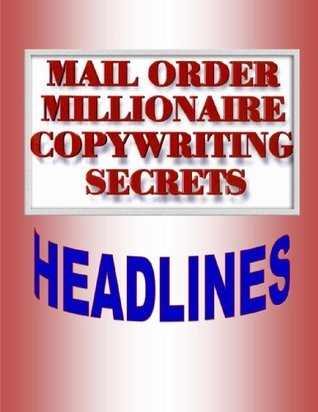 Mail Order Millionaire Copywriting Headlines Gil Carlson