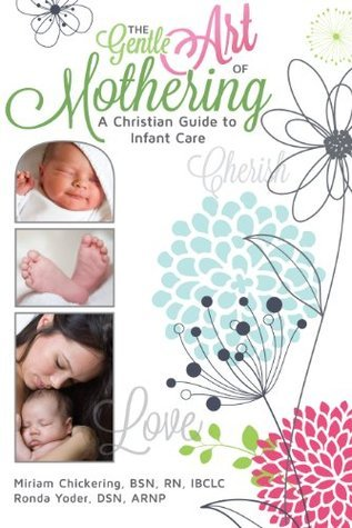 The Gentle Art of Mothering: A Christian Guide to Infant Care Miriam Chickering