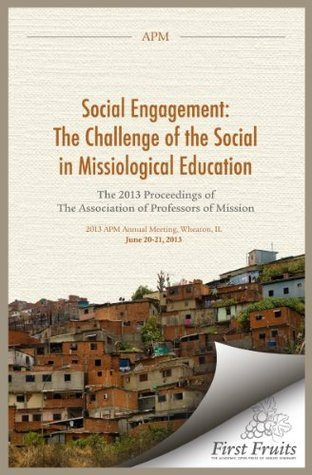 Social Engagement: The Challenge of the Social in Missiological Education  by  Apm Association of Professors of Mission