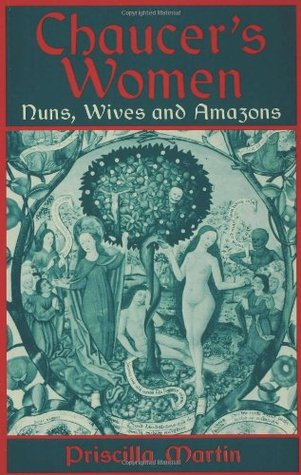 Chaucers Women: Nuns, Wives and Amazons Priscilla Martin