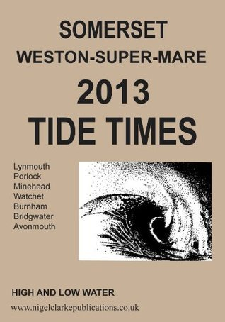 2013 Tide Times   Somerset Weston Super Mare (2013 Tide Time Tables) Nigel Clarke
