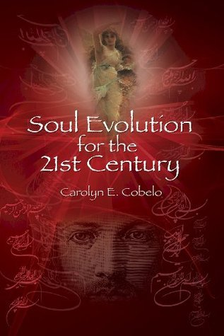 Soul Evolution for the 21st Century  by  Carolyn E. Cobelo