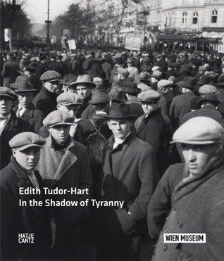 Edith Tudor Hart: In the Shadow of Tyranny  by  Edith Tudor Hart