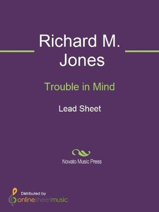Trouble in Mind  by  Richard M. Jones