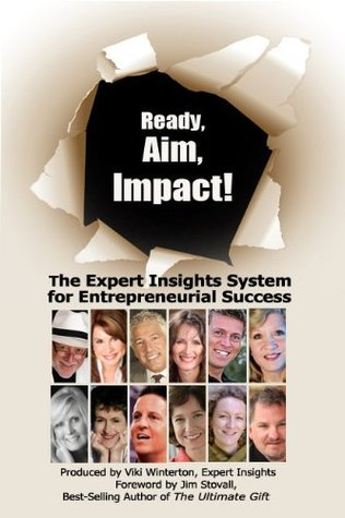 Ready, Aim, Impact! The Expert Insights System for Entrepreneurial Success  by  Christian Mickelsen