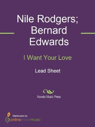 I Want Your Love  by  Bernard Edwards