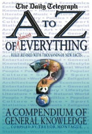 An A To Z Of Almost Everything: A Compendium Of General Knowledge  by  Trevor Montague