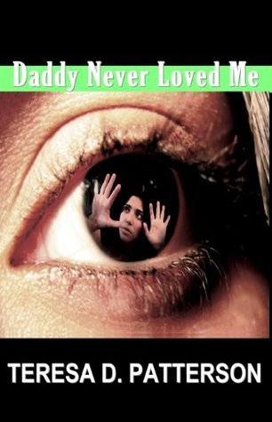 Daddy Never Loved Me Teresa D. Patterson