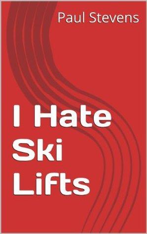 I Hate Ski Lifts Paul Stevens