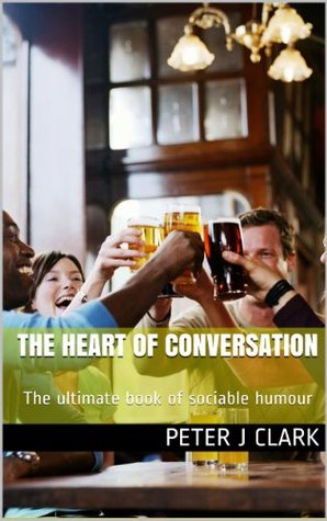 The Heart of Conversation Peter Clark