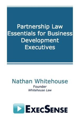 Partnership Law Essentials for Business Development Executives Nathan Whitehouse