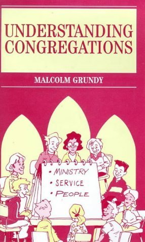 Understanding Congregations: A New Shape For The Local Church Malcolm Grundy
