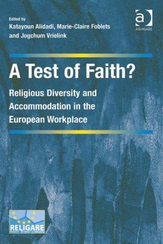 Test of Faith?: Religious Diversity and Accommodation in the European Workplace Katayoun Alidadi