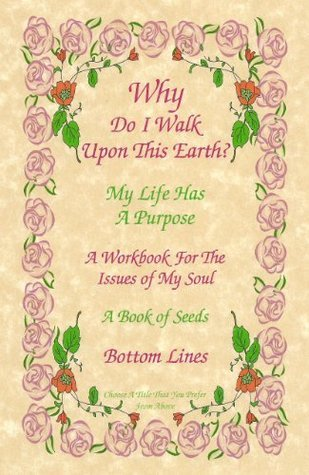 Why Do I Walk Upon This Earth? - My Life Has a Purpose  by  Paul Green