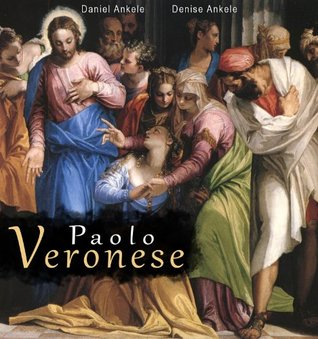 Paolo Veronese: 160+ Renaissance Paintings  by  Denise Ankele