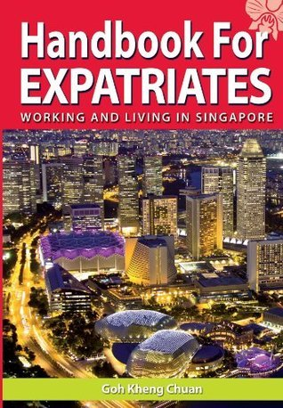 Handbook for Expatriates: Working and Living In Singapore  by  Goh Kheng Chuan
