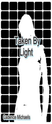Taken By Light. Cadence Michaels