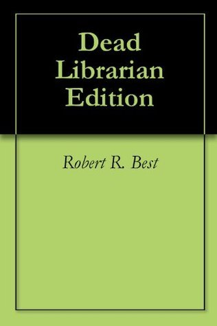 Dead Librarian Edition  by  Robert R. Best