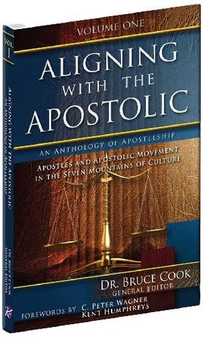 Aligning With The Apostolic, Volume 1: Apostles And The Apostolic Movement In The Seven Mountains Of Culture  by  Bruce Cook