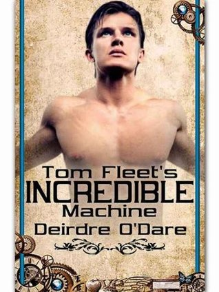 Tom Fleets Incredible Machine  by  Deirdre ODare
