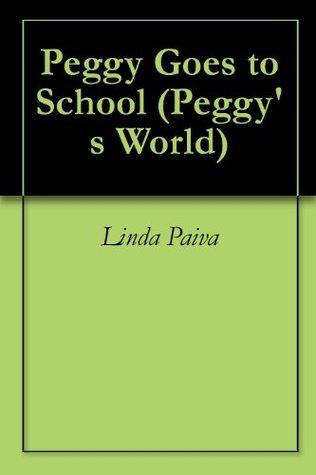 Peggy Goes to School Linda Paiva