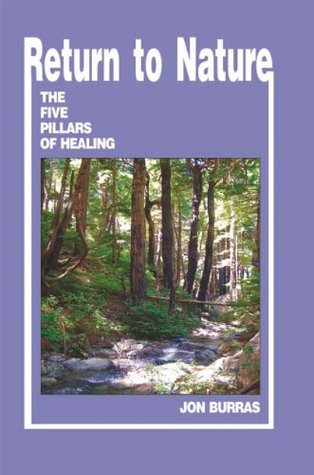 Return to Nature: The Five Pillars of Healing  by  Jon Burras