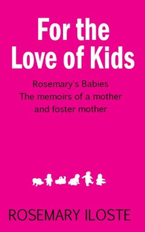 For the Love of Kids  by  Rosemary Iloste