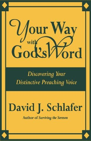 Your Way with Gods Word: Discovering Your Distinctive Preaching Voice David J. Schlafer