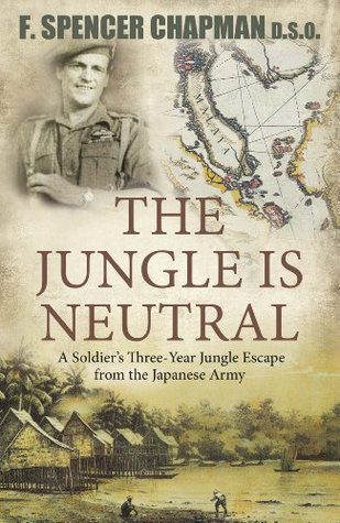 The Jungle Is Neutral: A soldiers three- year escape from the Japanese army  by  F. Spencer Chapman