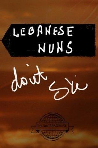 Lebanese Nuns Dont Ski  by  Paul Bradbury