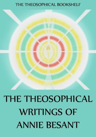 The Theosophical Writings of Annie Besant  by  Annie Besant